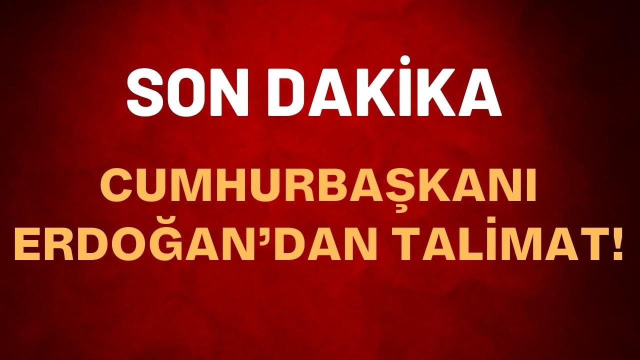 Cumhurbaşkanı Erdoğan'dan talimat!