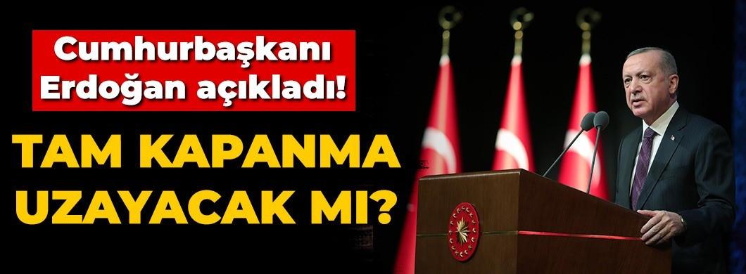 Tam kapanma uzayacak mı? Cumhurbaşkanı Erdoğan açıkladı