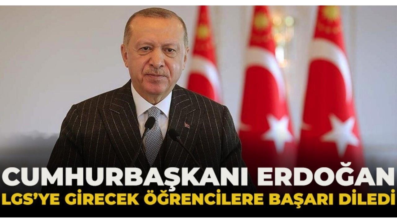Cumhurbaşkanı Erdoğan, LGS sınavına girecek öğrencilere başarı diledi