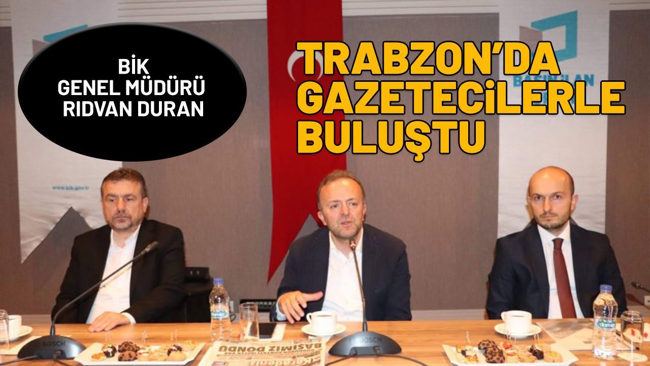 BİK Genel Müdürü Duran, Trabzon'daki gazetecilerle bir araya geldi
