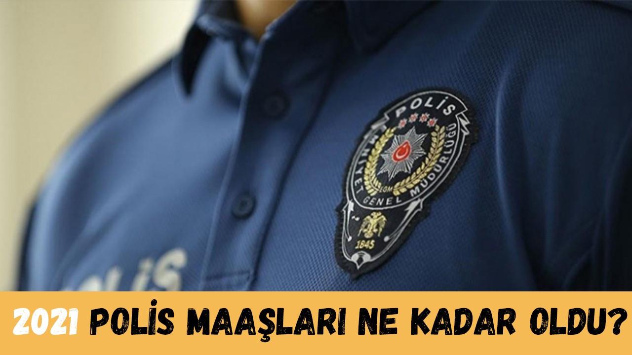 2021 Polis maaşları ne kadar oldu? Temmuz ayı Polis maaşları ne kadar?