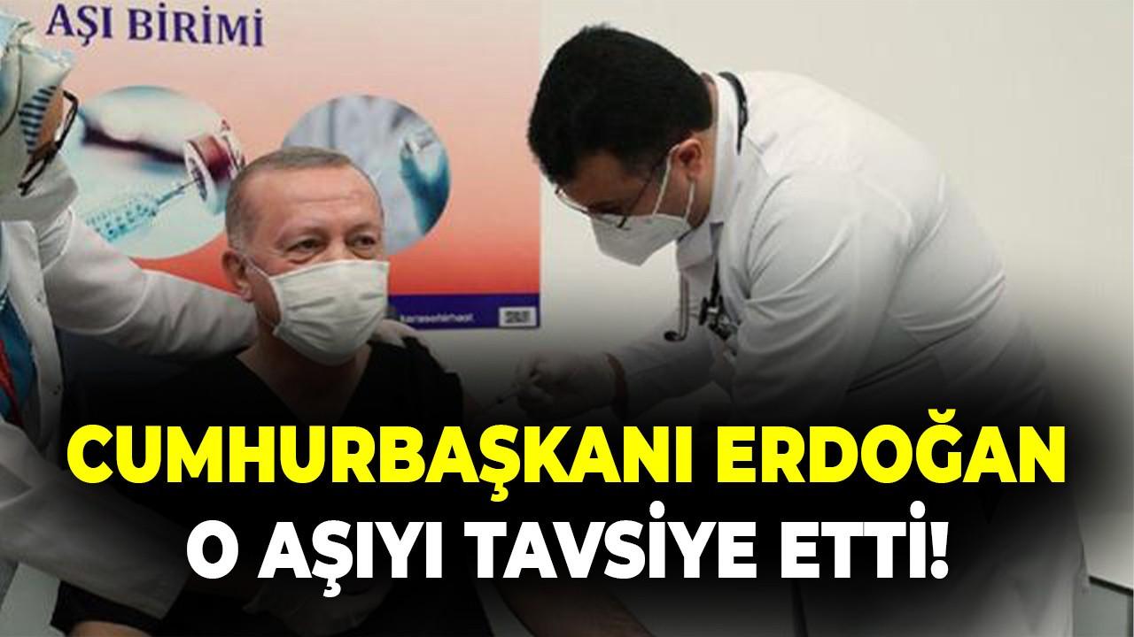 Cumhurbaşkanı Erdoğan o aşıyı tavsiye etti