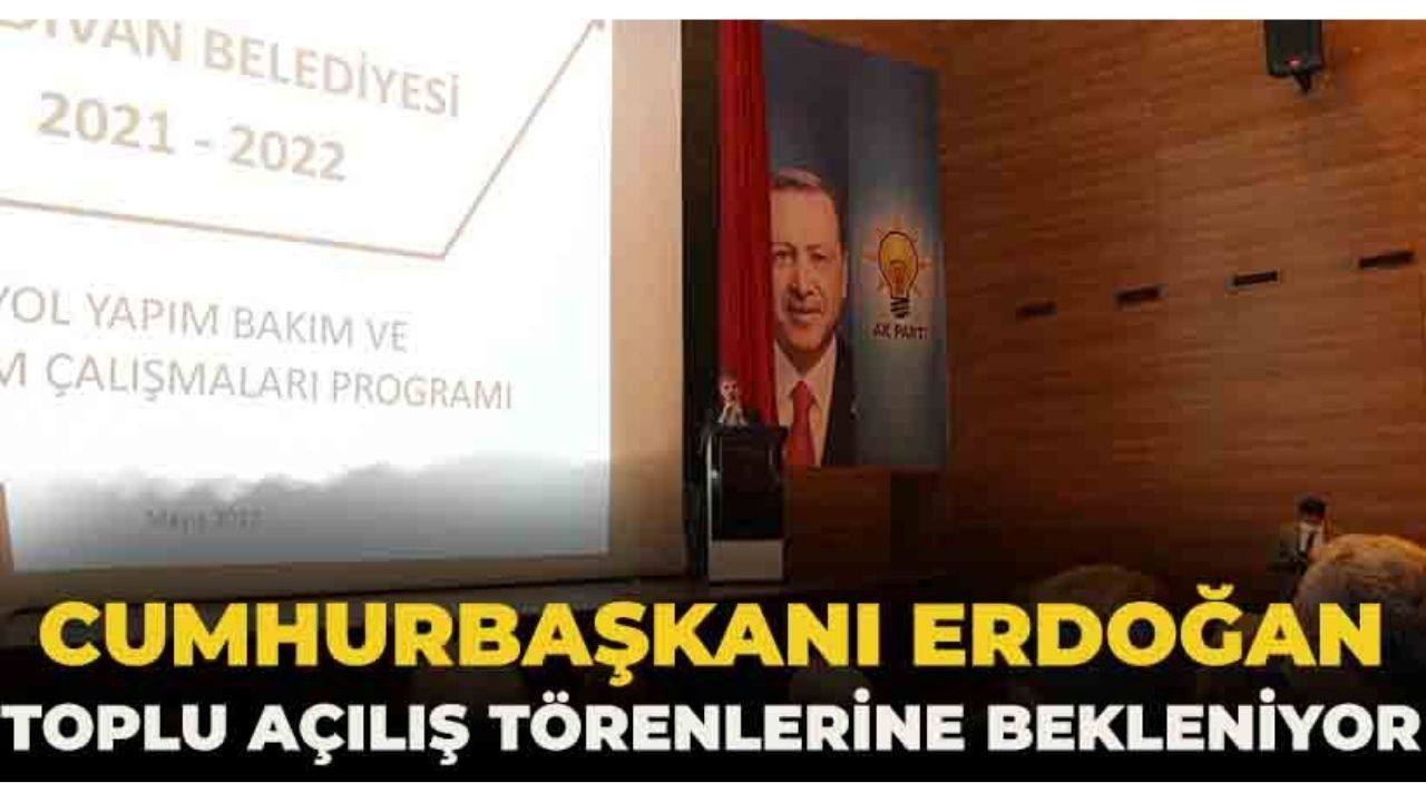 Cumhurbaşkanı Erdoğan toplu açılış törenlerine bekleniyor