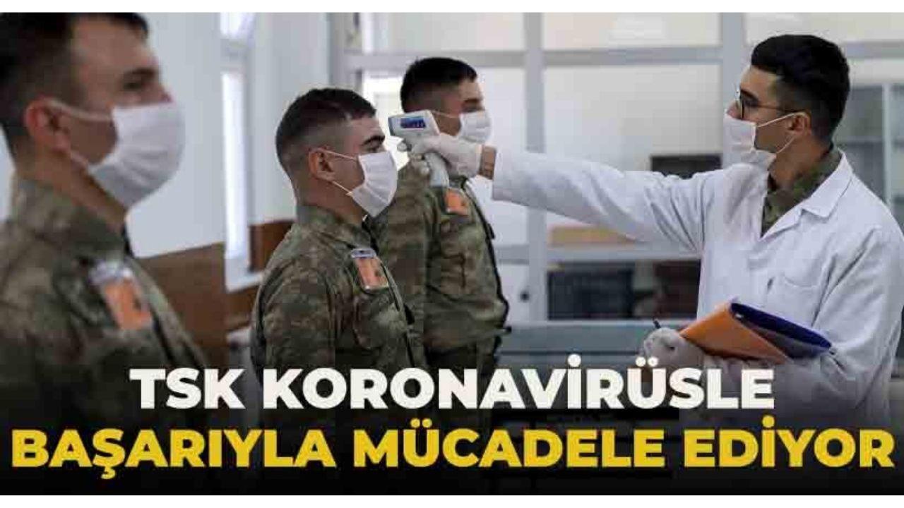 TSK katı ve sert tedbirlerle koronavirüsle başarıyla mücadele etti