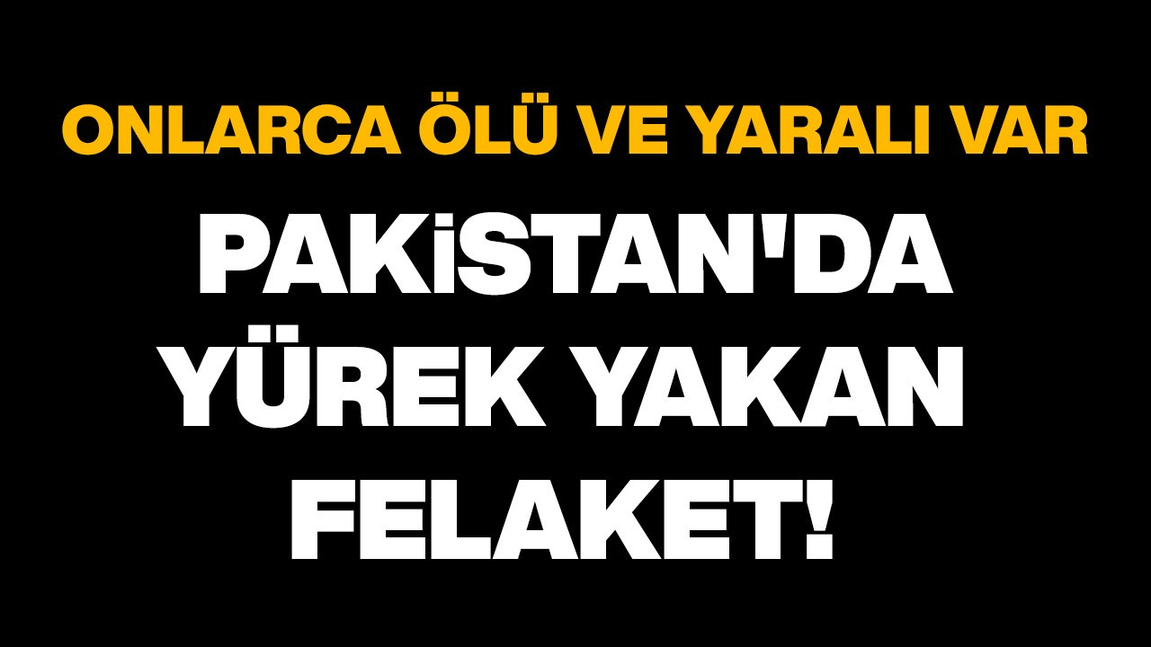 Pakistan'da yürek yakan felaket!