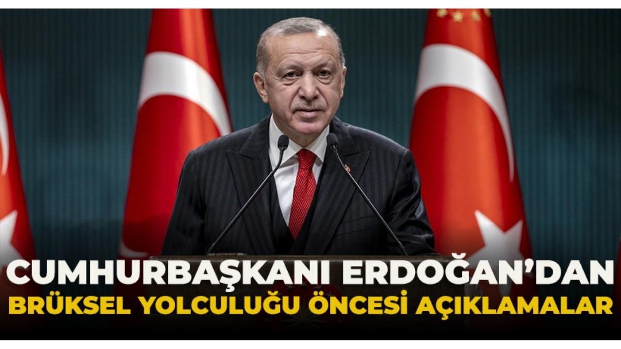 Cumhurbaşkanı Erdoğan'dan Brüksel yolculuğu öncesinde açıklamalar