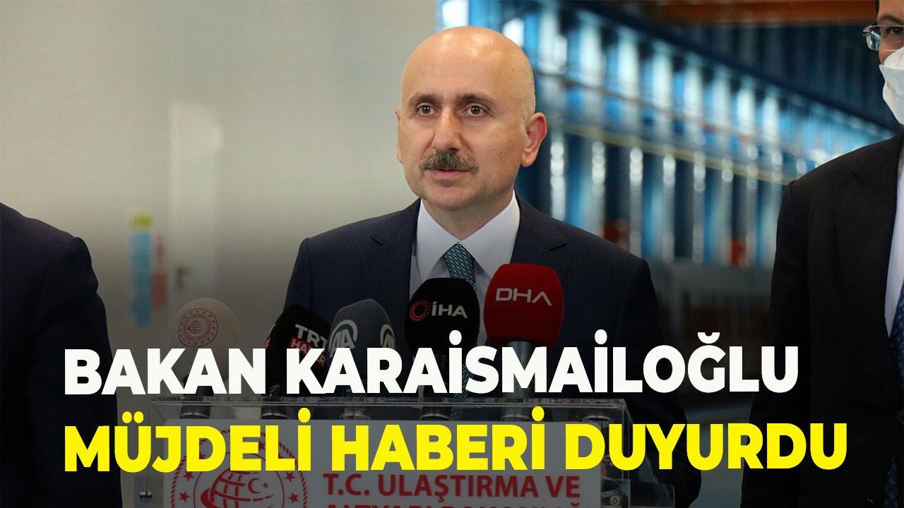 Bakan Karaismailoğlu müjdeli haberi duyurdu