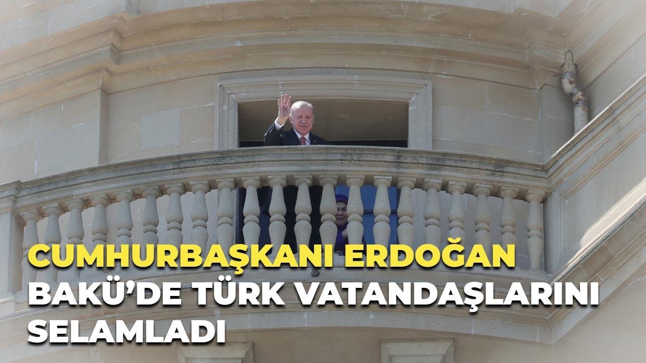 Cumhurbaşkanı Erdoğan Bakü'de Türk vatandaşlarını selamladı