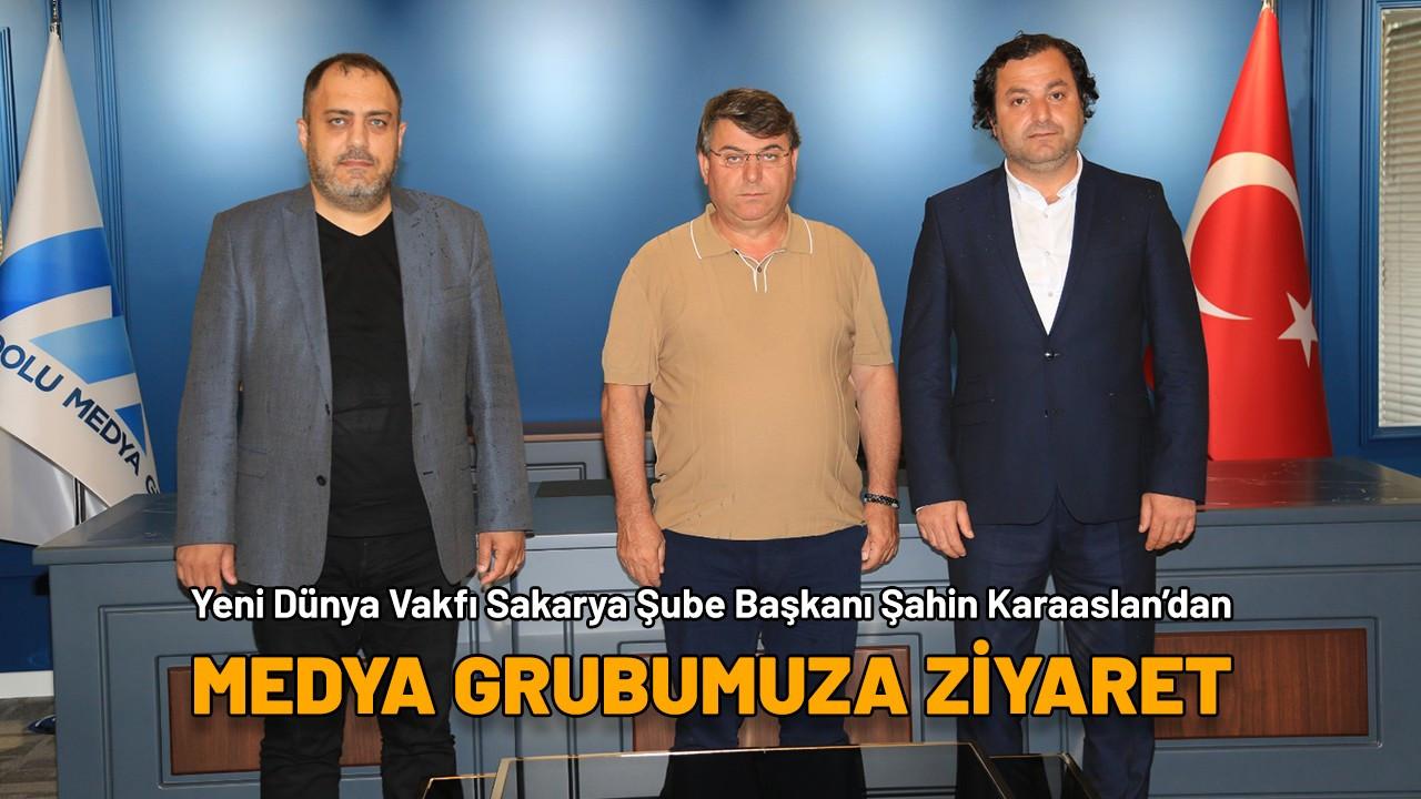 Yeni Dünya VakfıSakaryaŞube Başkanı Şahin Karaaslan'dan medya grubumuza ziyaret