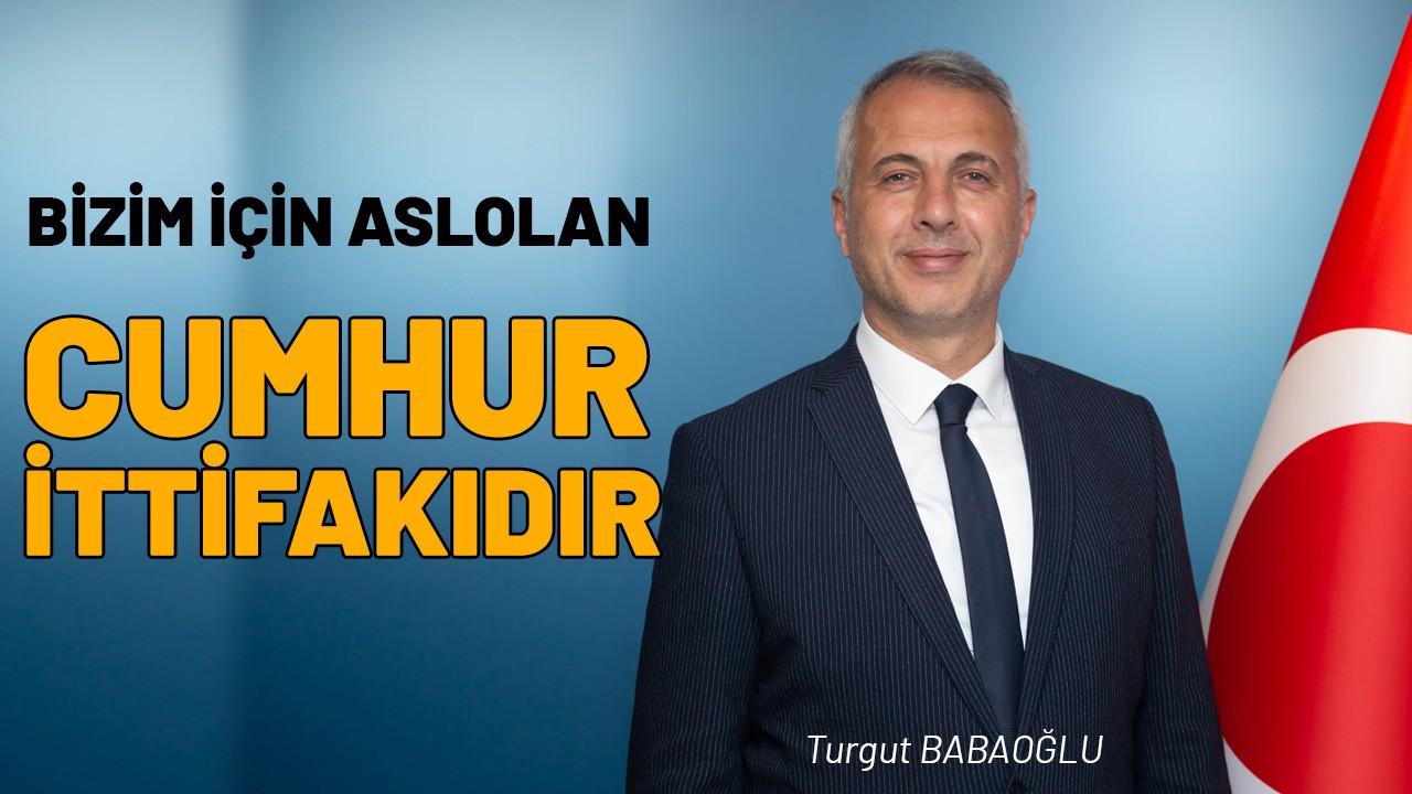 """Başkan Babaoğlu, """"Önceliğimiz Cumhur ittifakıdır"""""""