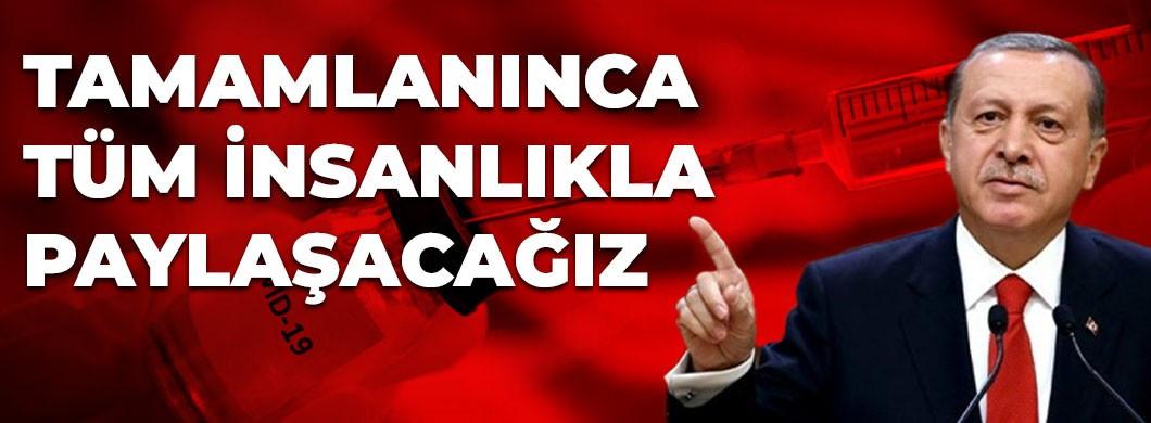 Cumhurbaşkanı Erdoğan, ''Tamamlanınca tüm insanlıkla paylaşacağız''