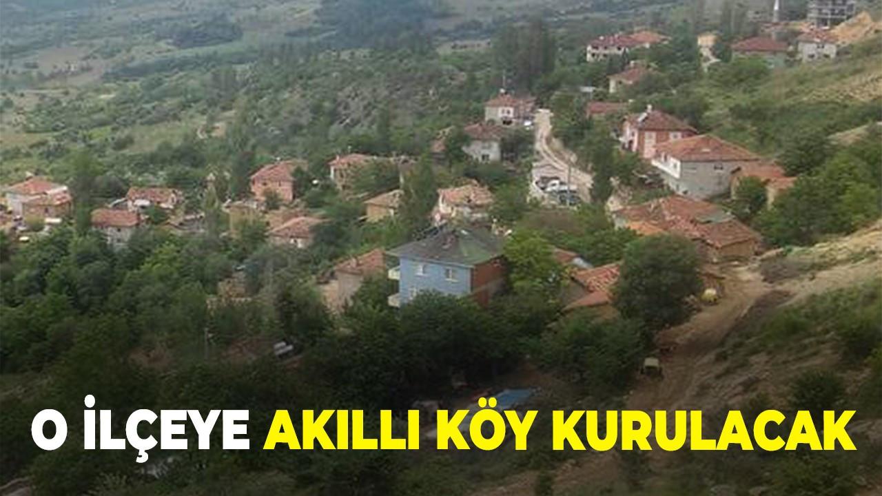 O ilçeye Akıllı Köy  kurulacak
