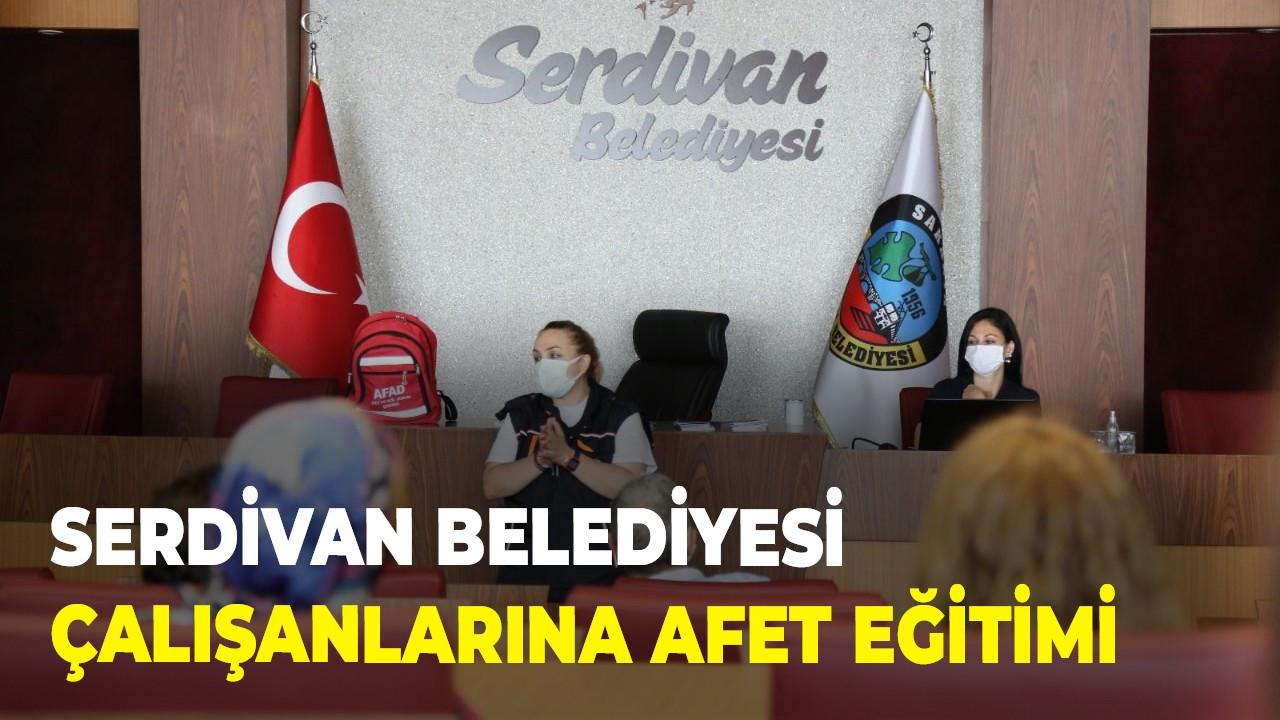 Serdivan Belediyesi çalışanlarına afet eğitimi