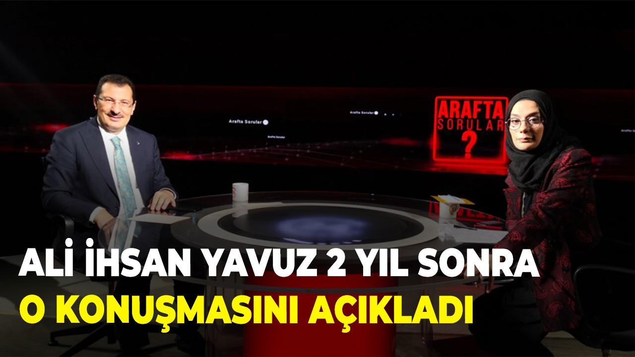 Ali İhsan Yavuz 2 yıl sonra o konuşmasını açıkladı