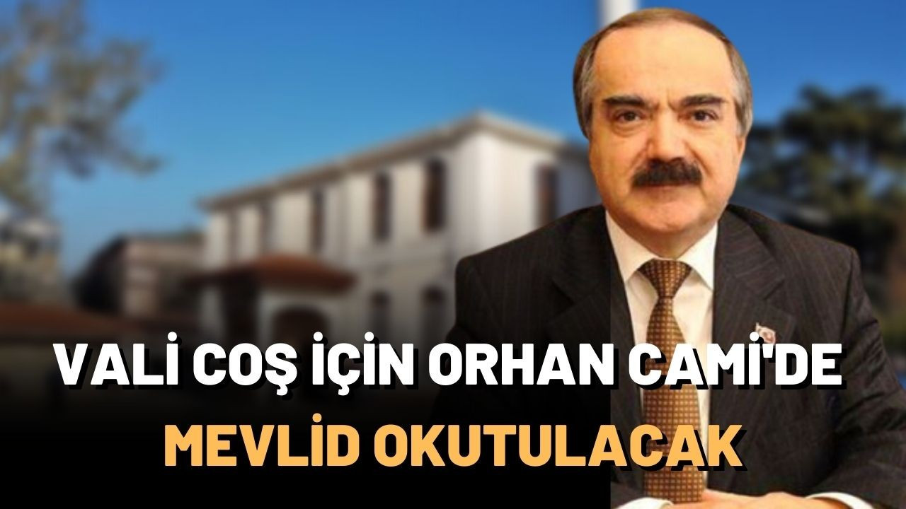 Vali Coş için Orhan Cami'de mevlid okutulacak