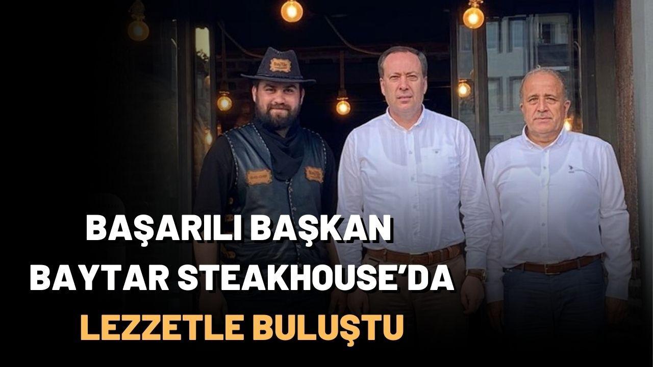 Başarılı Başkan Baytar Steakhouse'da lezzetle buluştu