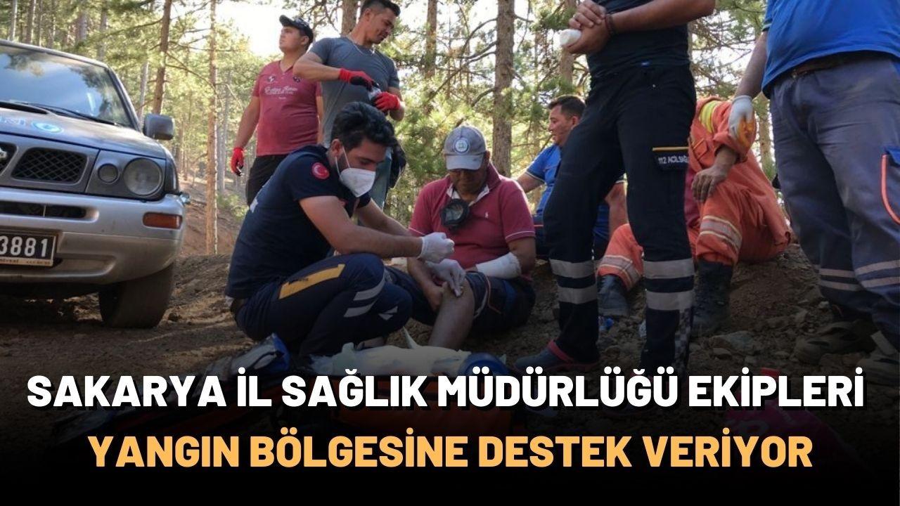 Sakarya İl Sağlık Müdürlüğü ekipleri yangın bölgesine destek veriyor