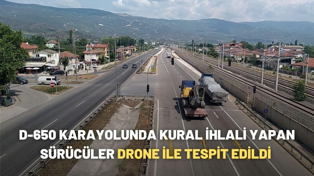 D-650 karayolunda kural ihlali yapan sürücüler drone ile tespit edildi