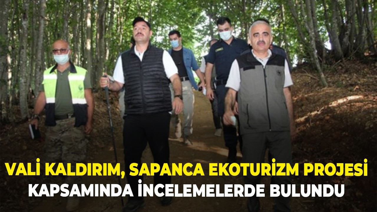 Vali Kaldırım, Sapanca Ekoturizm Projesi kapsamında incelemelerde bulundu