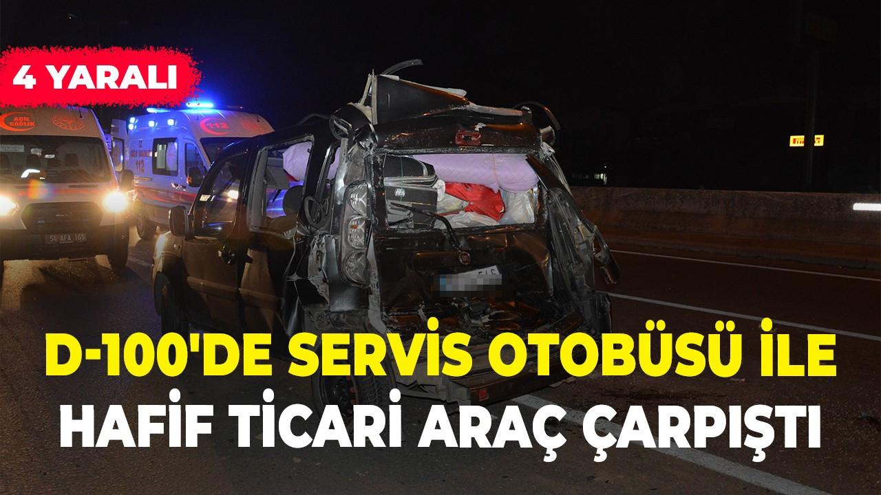 D-100'de servis otobüsü ile hafif ticari araç çarpıştı: 4 yaralı
