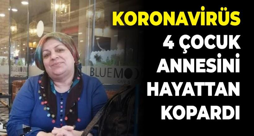 Koronavirüs 4 çocuk annesini hayattan kopardı