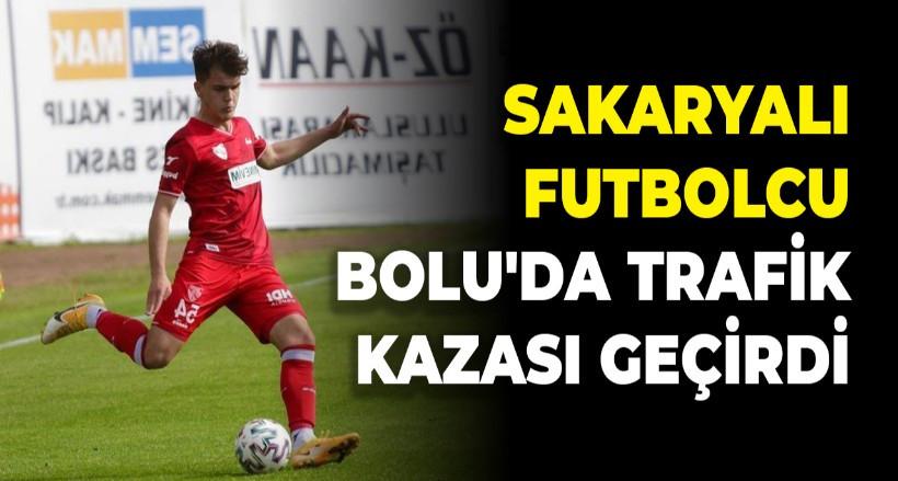 Sakaryalı futbolcu Bolu'da trafik kazası geçirdi