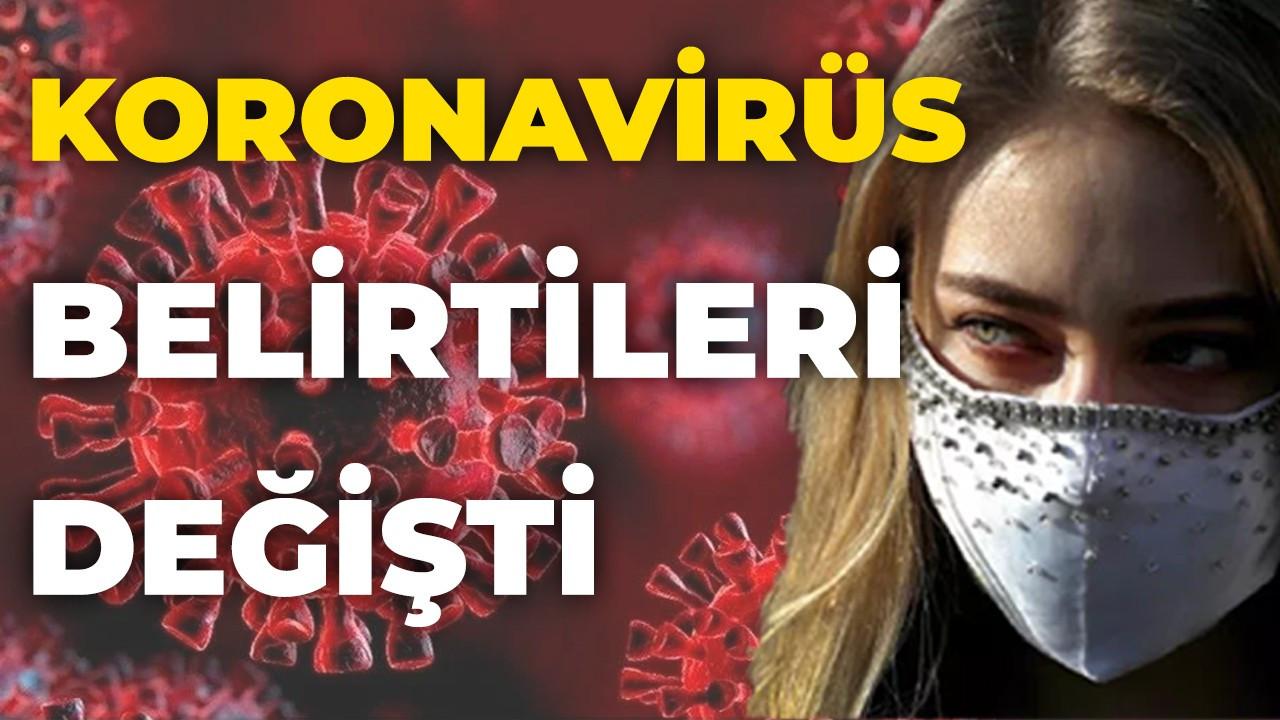 Koronavirüs belirtileri yine değişti!