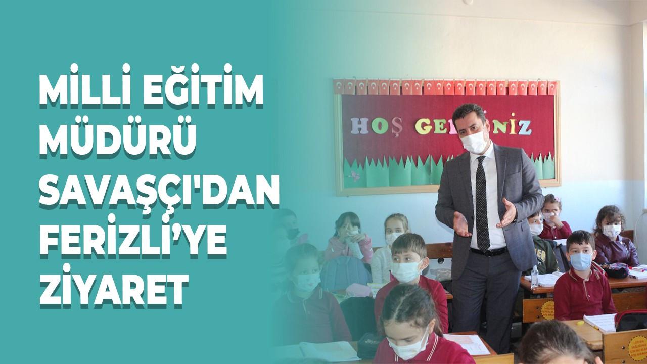 Milli Eğitim Müdürü Savaşçı'dan Ferizli'ye ziyaret