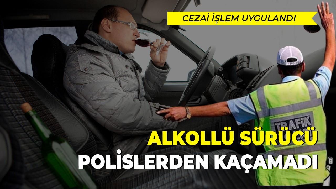 Alkollü sürücü polislerden kaçamadı