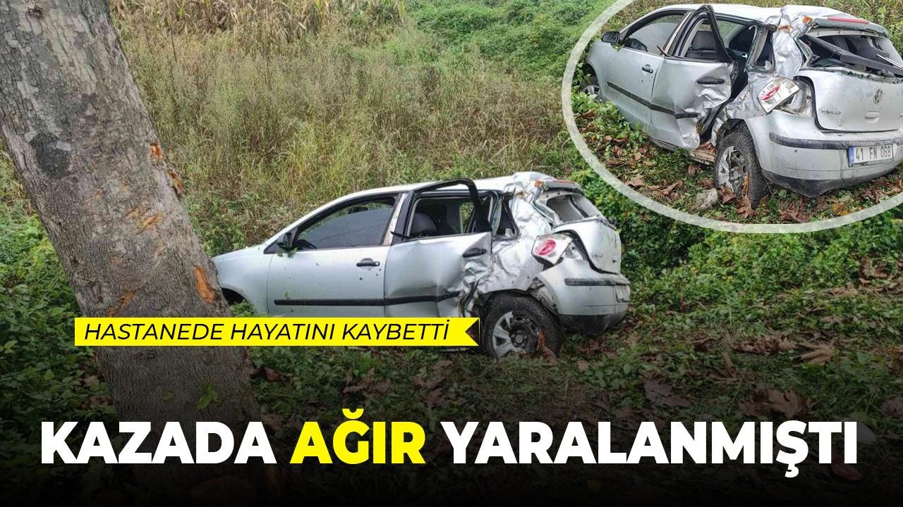 Kazada ağır yaralanmıştı, hastanede hayatını kaybetti