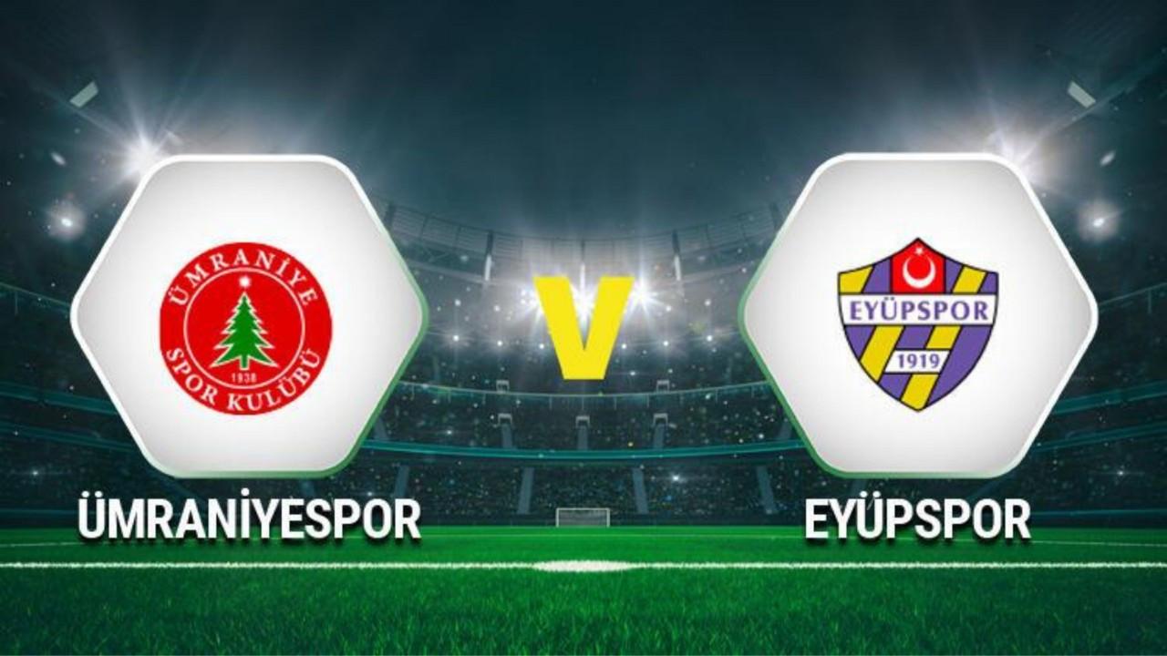 Ümraniyespor - Eyüpspor maçı canlı izle